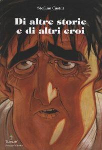 DI ALTRE STORIE DI ALTRI EROI Stefano Casini Recensioni Libri e News