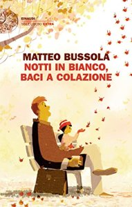 NOTTI IN BIANCO, BACI A COLAZIONE Matteo Bussola Recensioni Libri e news UnLibro