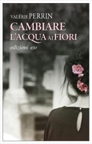 CAMBIARE L'ACQUA AI FIORI Valérie Perrin Recensioni Libri e News Unlibro