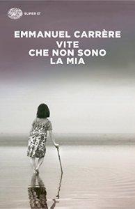 VITE CHE NON SONO LA MIA Emmanuel Carrère recensioni Libri e News UnLibro
