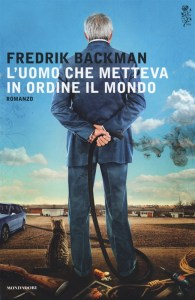 L'UOMO CHE METTEVA IN ORDINE IL MONDO Fredrik Backman