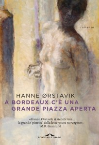 A BORDEAUX C'È UNA GRANDE PIAZZA APERTA Hanne Ørstavik recensioni Libri e News Unlibro