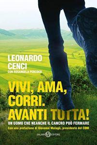 VIVI, AMA, CORRI. AVANTI TUTTA! Leonardo Cenci Recensioni Libri e News unlibro