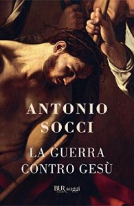 LA GUERRA CONTRO GESÙ Antonio Socci Recensioni Libri e News Unlibro