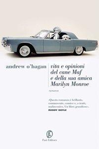 VITA E OPINIONI DEL CANE MAF E DELLA SUA AMICA MARYLIN MONROE Andrew O' Hagan