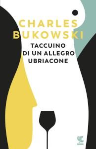 TACCUINO DI UN ALLEGRO UBRIACONE Charles Bukowski