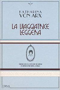 LA VIAGGIATRICE LEGGERA Katharina von Arx recensioni Libri e News Unlibro