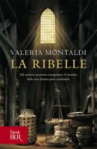 LA RIBELLE Valeria Montaldi recensioni Libri e News Unlibro