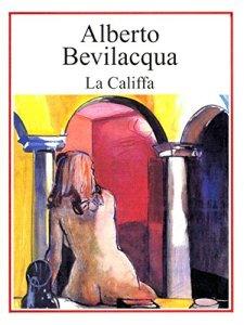 LA CALIFFA Alberto Bevilacqua recensioni Libri e news