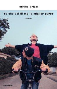 TU CHE SEI DI ME LA MIGLIOR PARTE Enrico Brizzi Recensioni Libri e News Unlibro