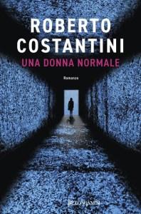 UNA DONNA NORMALE Roberto Costantini Recensioni Libri e News Unlibro