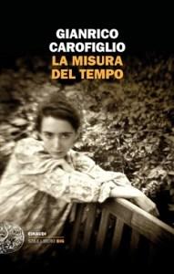 LA MISURA DEL TEMPO Gianrico Carofiglio Recensioni Libri e news