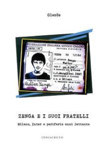 ZENGA E I SUOI FRATELLI. Milano, Inter e periferia anni Settanta di Glezos