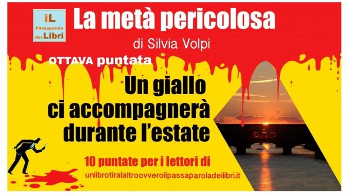La metà pericolosa Ottava puntata di Silvia Volpi
