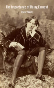 The importance of being Earnest Oscar Wilde