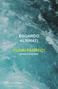 CUORI FANATICI Edoardo Albinati Recensioni Libri e News