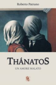 Thanatos. Un amore Malato Roberto Patruno