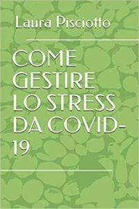 COME GESTIRE LO STRESS DA COVID-19 Laura Pisciotto