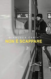 Non è scappare di Gianluca Caria