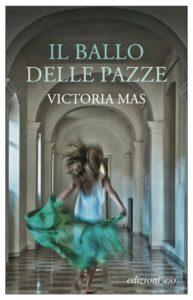 IL BALLO DELLE PAZZE Victoria Mas recensioni Libri e News