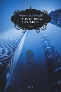 LA DOTTRINA DEL MALE Alessandro Berselli Recensioni Libri e News