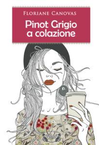 PINOT GRIGIO A COLAZIONE Floriane Canovas Recensioni Libri e News