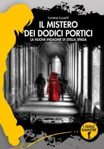 IL MISTERO DEI DODICI PORTICI Lorena Lusetti Recensioni Libri e News