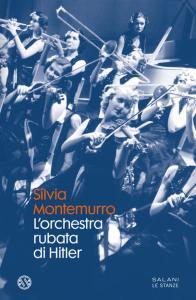 L'ORCHESTRA RUBATA A HITLER Silvia Montemurro Recensioni Libri e News