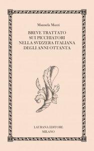 BREVE TRATTATO SUI PICCHIATORI NELLA SVIZZERA ITALIANA DEGLI ANNI OTTANTA Manuela Mazzi