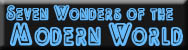 Seven Wonders of the Mondern World