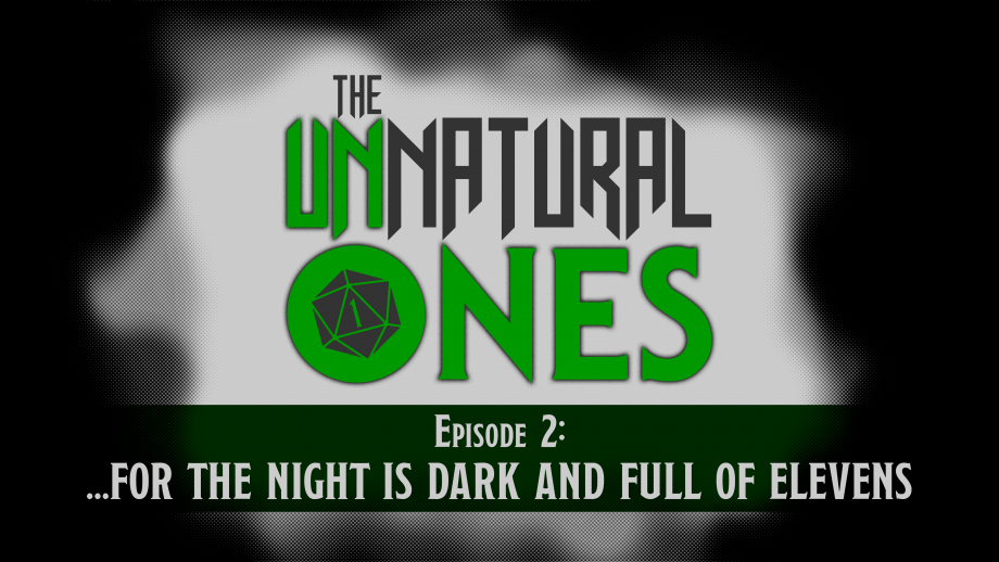 Episode 2: …For the Night is Dark and Full of Elevens – Part 3