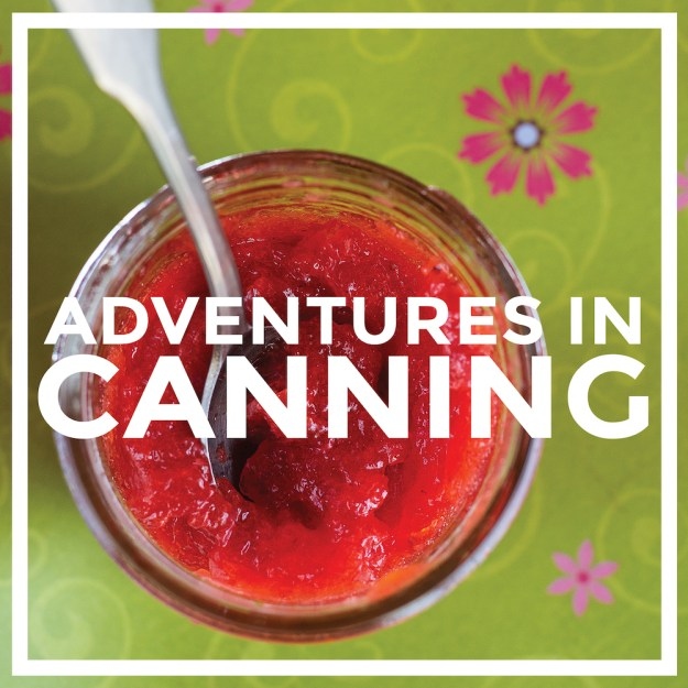 Adventures in Canning