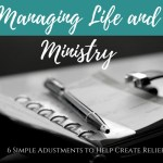 Managing life and ministry: 6 simple adjustments to help create relief!