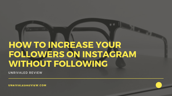 How To Increase Followers On Instagram Without Following
