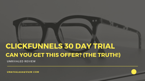 Clickfunnels 30 Day Trial - Can You Get This Offer? (THE TRUTH!)