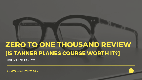 Zero To One Thousand Review [Tanner Planes Course Worth It_]