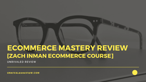 eCommerce Mastery Review [Zach Inman eCommerce Course]