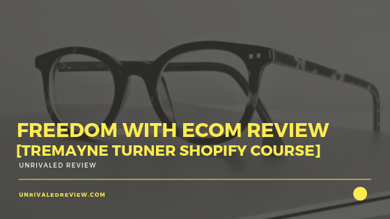 Freedom With eCom Review [Tremayne Turner Shopify Course]