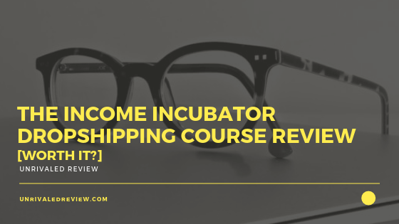 The Income Incubator Dropshipping Course Review [Worth It]