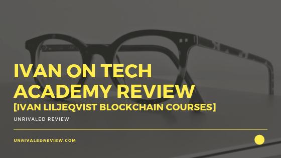 Ivan On Tech Academy Review [Ivan Liljeqvist Blockchain Courses]