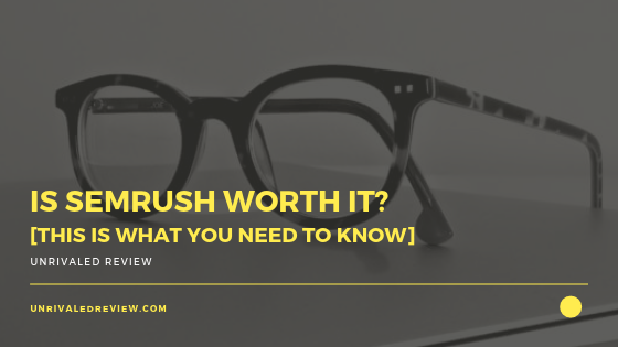 Is SEMrush Worth It? [This Is What You NEED To Know]