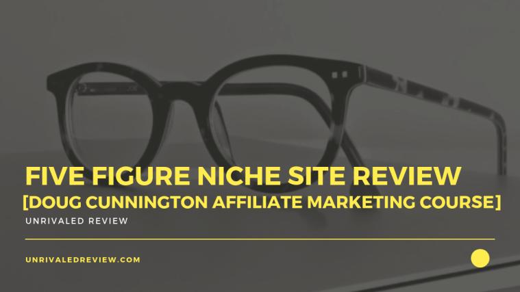 Five Figure Niche Site Review [Doug Cunnington Course]