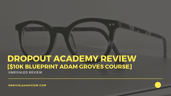 Dropout Academy Review [$10k Blueprint Adam Groves Course]