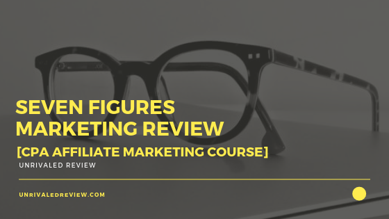 Seven Figures Marketing Review [CPA Affiliate Marketing Course]