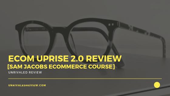 eCom Uprise 2.0 Review [Sam Jacobs eCommerce Course]