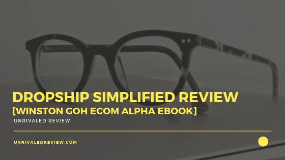 Dropship Simplified Review [Winston Goh Ecom Alpha eBook]