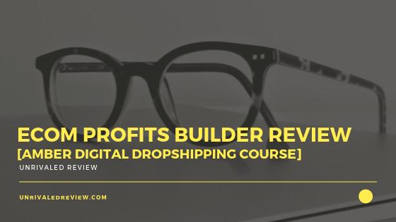 eCom Profits Builder Review [Amber Digital Dropshipping Course]