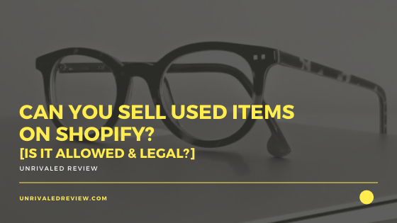 Can You Sell Used Items on Shopify? [Is It Allowed & Legal?]
