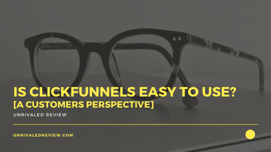 Is ClickFunnels Easy To Use? [A Customers Perspective]