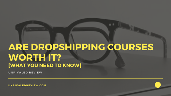 Are Dropshipping Courses Worth It? [What You Need To Know]